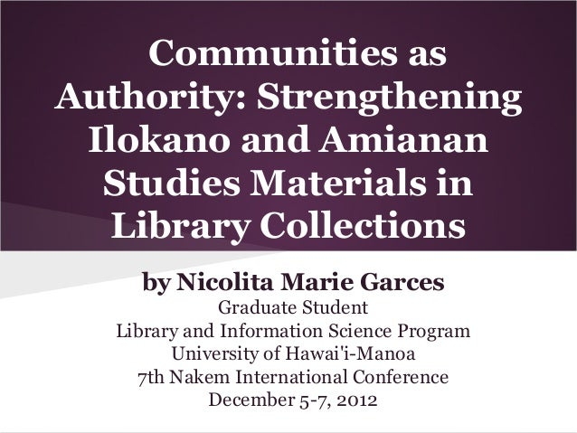 Communities as Authority: Strengthening Ilokano and Amianan Studies Materials in Library Collections by Nicolita Marie Gar...