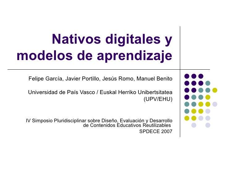 Nativos digitales y modelos de aprendizaje Felipe García, Javier Portillo, Jesús Romo, Manuel Benito Universidad de País V...