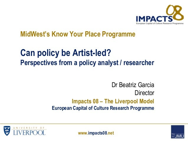 www.impacts08.net MidWest's Know Your Place Programme Can policy be Artist-led? Perspectives from a policy analyst / resea...