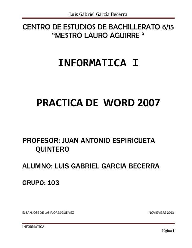 """Luis Gabriel García Becerra  CENTRO DE ESTUDIOS DE BACHILLERATO 6/15 """"MESTRO LAURO AGUIRRE """"  INFORMATICA I  PRACTICA DE W..."""
