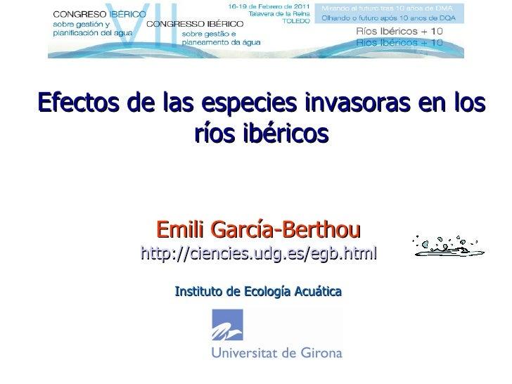Efectos de las especies invasoras en los ríos ibéricos Emili García-Berthou http://ciencies.udg.es/egb.html Instituto de E...