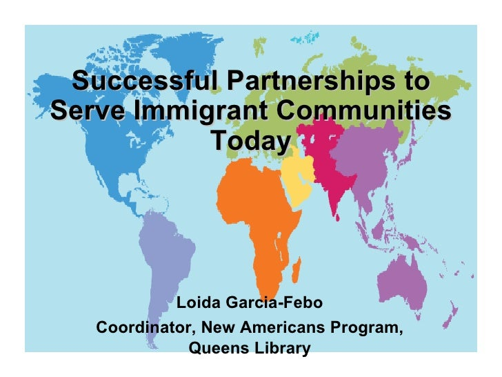 Loida Garcia-Febo Coordinator, New Americans Program, Queens Library Successful Partnerships to Serve Immigrant Communitie...