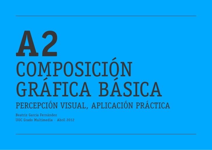 A2Composicióngráfica básicaPercepción Visual, aplicación prácticaBeatriz García FernándezUOC Grado Multimedia · Abril 2012