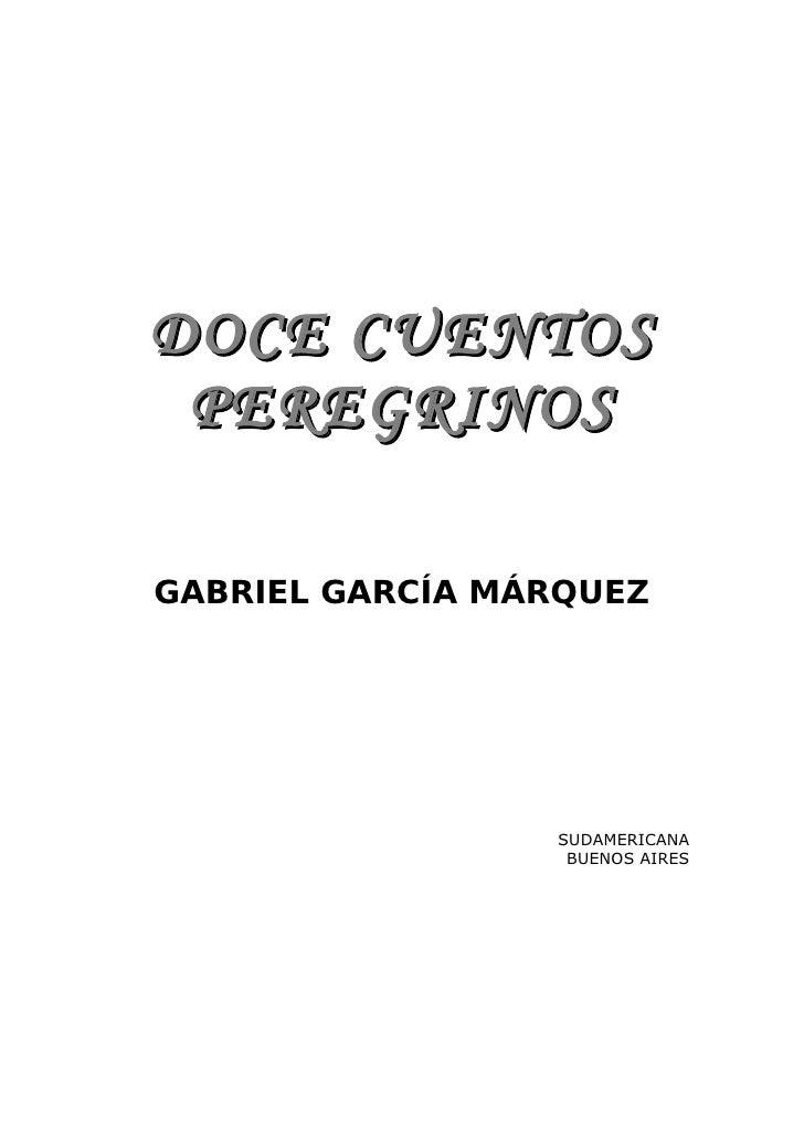 DOCE CUENTOS  PEREGRINOS  GABRIEL GARCÍA MÁRQUEZ                      SUDAMERICANA                   BUENOS AIRES