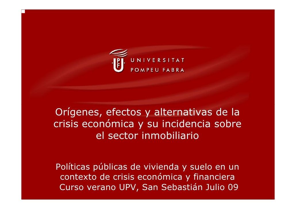 Orígenes, efectos y alternativas de la crisis económica y su incidencia sobre           el sector inmobiliario   Políticas...