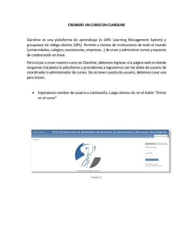 CREANDO UN CURSO EN CLAROLINE Claroline es una plataforma de aprendizaje (o LMS: Learning Management System) y groupware d...