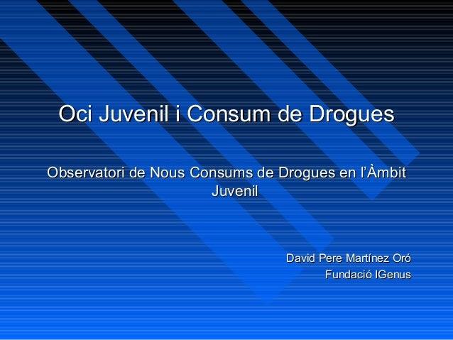 Oci Juvenil i Consum de DroguesOci Juvenil i Consum de Drogues Observatori de Nous Consums de Drogues en l'ÀmbitObservator...