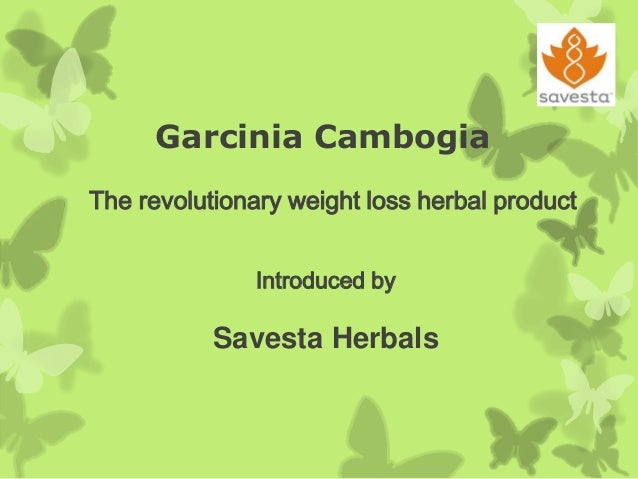 Garcinia Cambogia The revolutionary weight loss herbal product Introduced by  Savesta Herbals