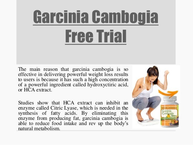 Garcinia Cambogia Free Trial The main reason that garcinia cambogia is so effective in delivering powerful weight loss res...