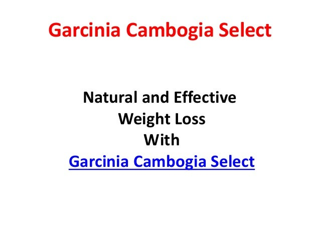 Garcinia Cambogia Select Natural and Effective Weight Loss With Garcinia Cambogia Select
