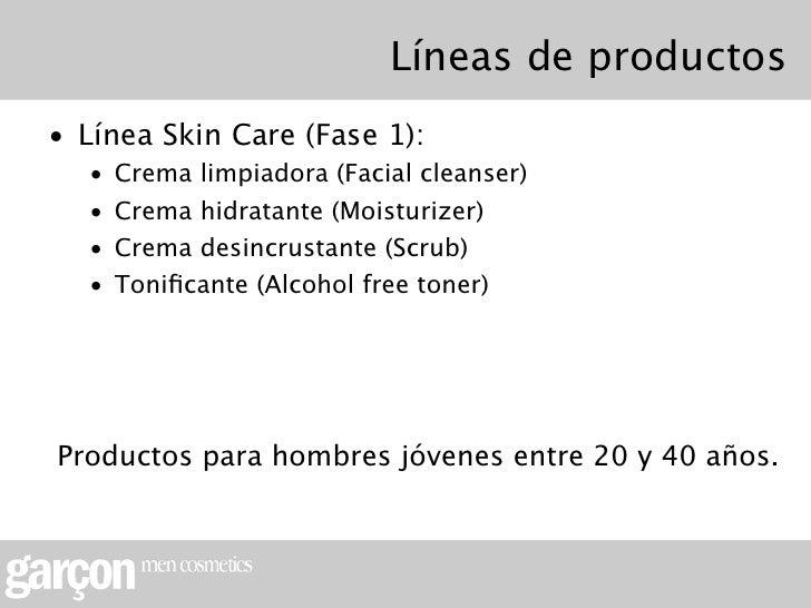 Líneas de productos• Línea Skin Care (Fase 1):  •   Crema limpiadora (Facial cleanser)  •   Crema hidratante (Moisturizer)...