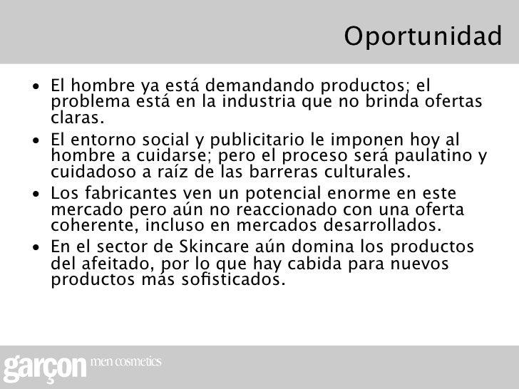 Oportunidad• El hombre ya está demandando productos; el  problema está en la industria que no brinda ofertas  claras.• El ...