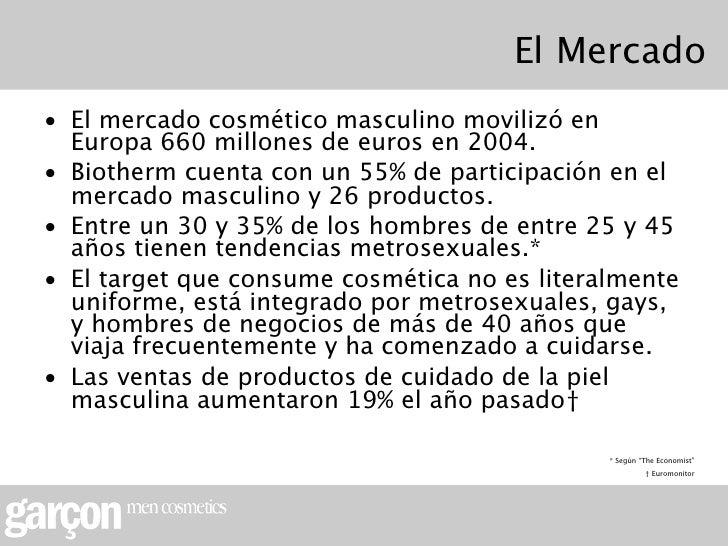 El Mercado• El mercado cosmético masculino movilizó en  Europa 660 millones de euros en 2004.• Biotherm cuenta con un 55% ...