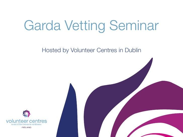 Garda Vetting Seminar   Hosted by Volunteer Centres in Dublin