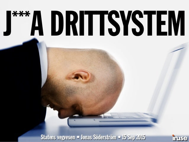 J***A DRITTSYSTEM Statens vegvesen • Jonas Söderström • 15 Sep 2015