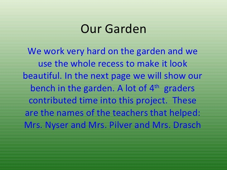 Our Garden We work very hard on the garden and we use the whole recess to make it look beautiful. In the next page we will...