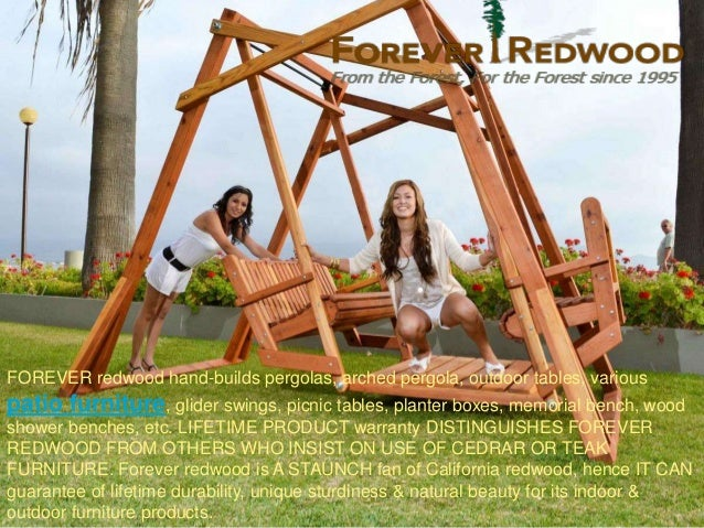 FOREVER redwood hand-builds pergolas, arched pergola, outdoor tables, variouspatio furniture, glider swings, picnic tables...
