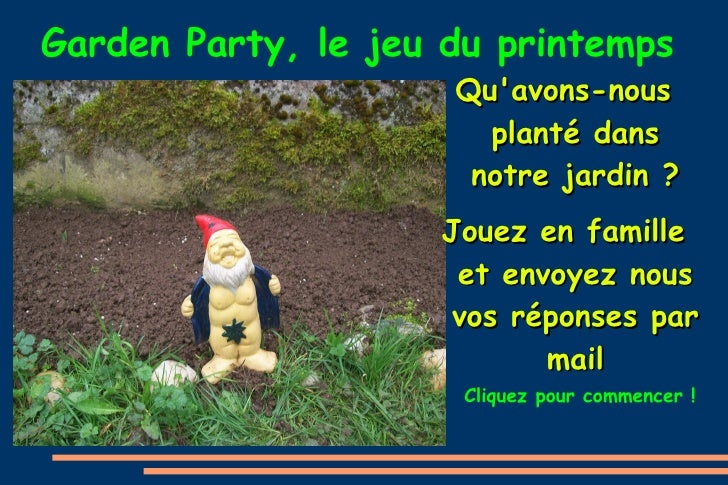 Garden Party, le jeu du printemps <ul>Qu'avons-nous planté dans notre jardin ? Jouez en famille et envoyez nous vos répons...