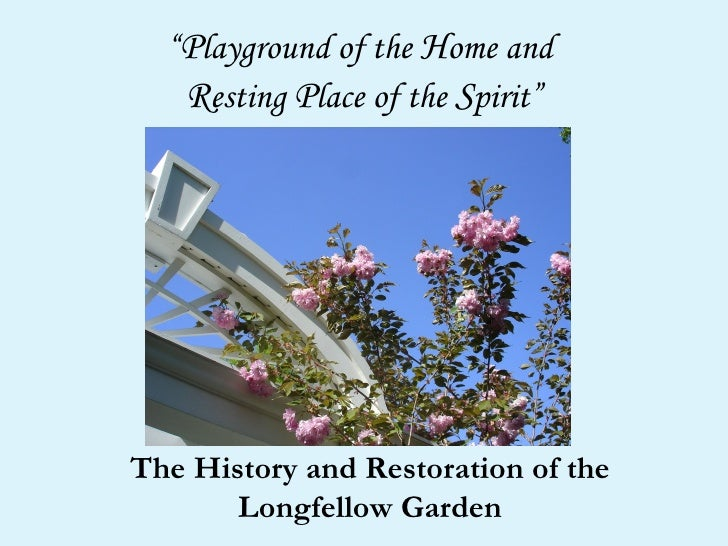 """ P layground of the  H ome and  R esting  P lace of the  S pirit"" The History and Restoration of the Longfellow Garden"