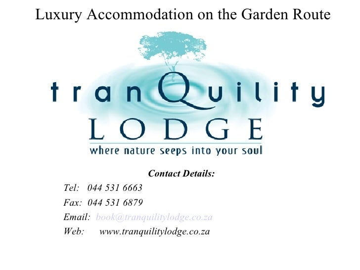Luxury Accommodation on the Garden Route Contact Details: Tel:  044 531 6663 Fax:  044 531 6879 Email:  [email_address] We...