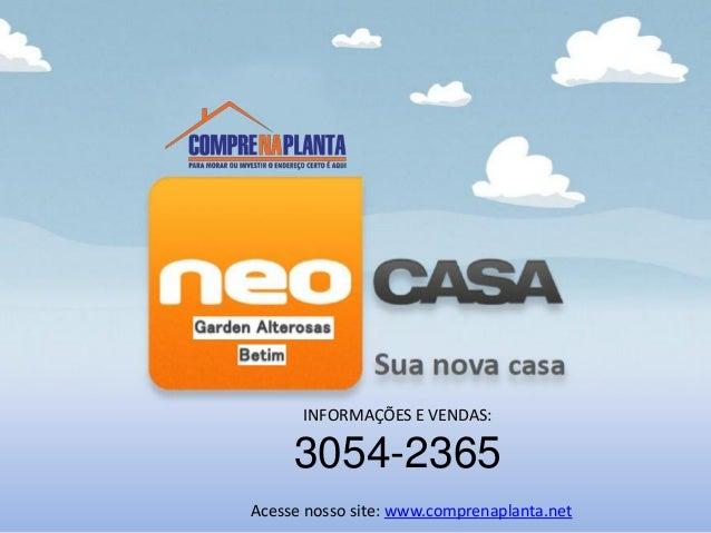 INFORMAÇÕES E VENDAS: 3054-2365 Acesse nosso site: www.comprenaplanta.net