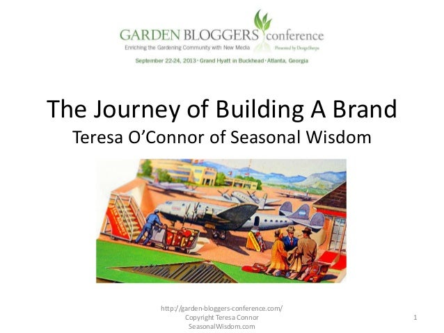 The Journey of Building A Brand Teresa O'Connor of Seasonal Wisdom 1 http://garden-bloggers-conference.com/ Copyright Tere...