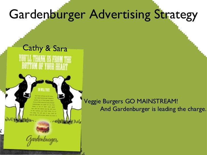 Cathy & Sara Gardenburger Advertising Strategy Veggie Burgers GO MAINSTREAM! And Gardenburger is leading the charge.
