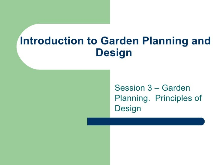 Introduction to Garden Planning and               Design                 Session 3 – Garden                 Planning. Prin...