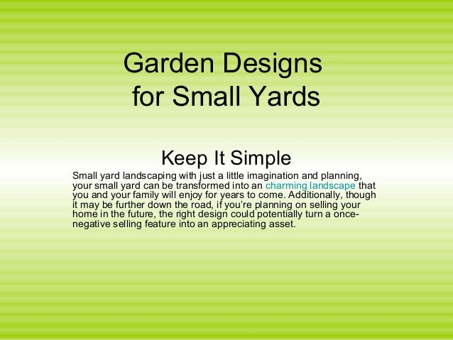 Garden Designs for Small Yards Keep It Simple Small yard landscaping with just a little imagination and planning, your sma...