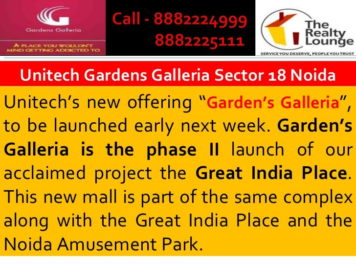 """Unitech Gardens Galleria Sector 18 Noida Unitech's new offering """" Garden's Galleria """", to be launched early next week.  Ga..."""