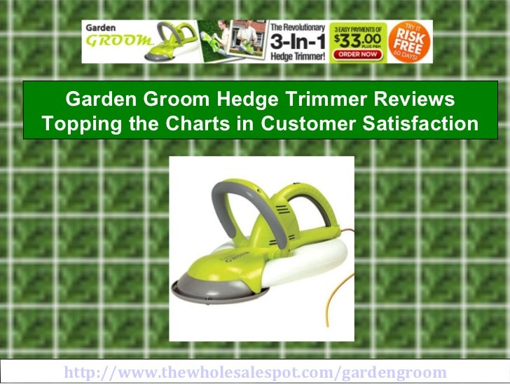 http://www.thewholesalespot.com/gardengroom Garden Groom Hedge Trimmer Reviews Topping the Charts in Customer Satisfaction