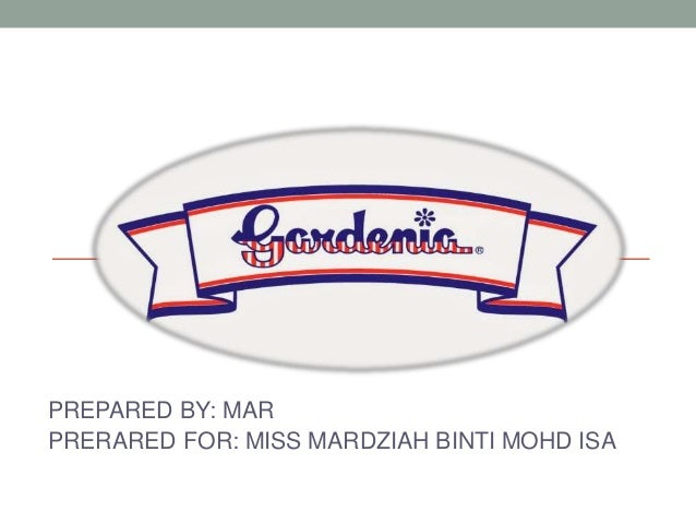 TITLE: GARDENIA PREPARED BY: MAR PRERARED FOR: MISS MARDZIAH BINTI MOHD ISA