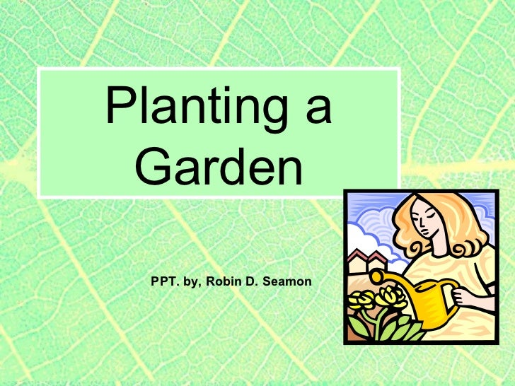 Planting a Garden PPT. by, Robin D. Seamon