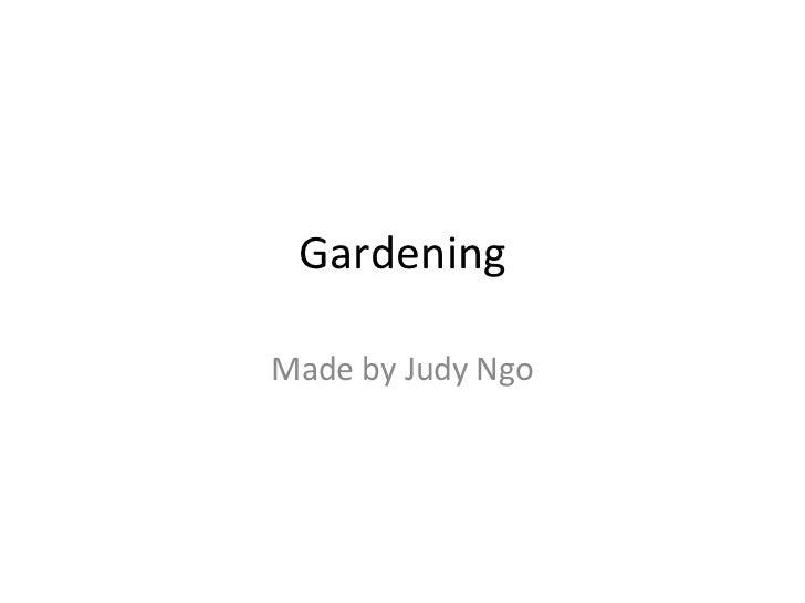Gardening Made by Judy Ngo