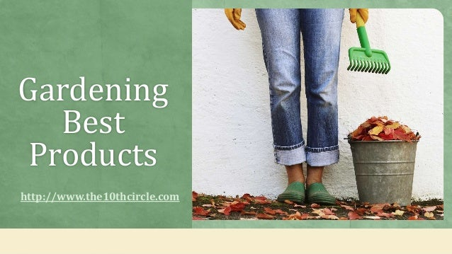 Gardening Best Products http://www.the10thcircle.com
