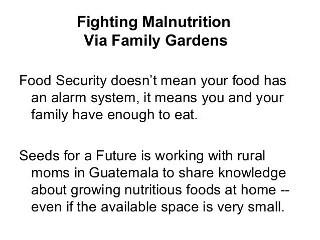 Fighting Malnutrition          Via Family GardensFood Security doesn't mean your food has an alarm system, it means you an...
