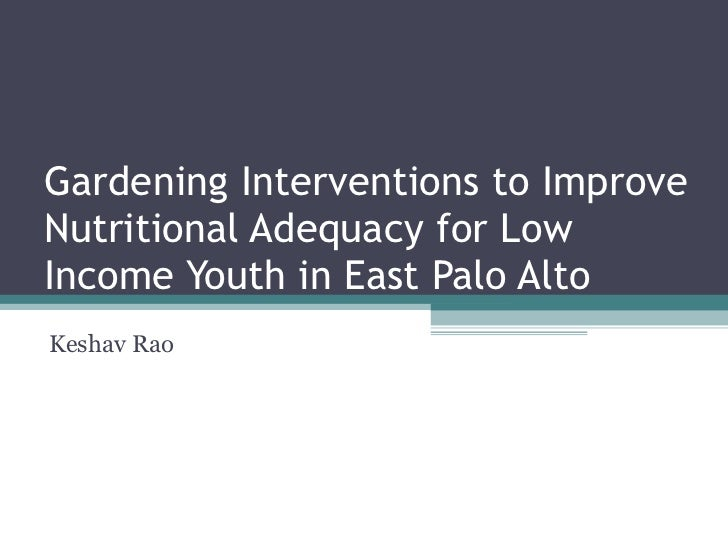 Gardening Interventions to Improve Nutritional Adequacy for Low Income Youth in East Palo Alto Keshav Rao