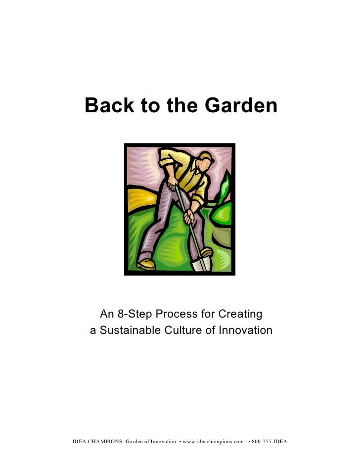 Back to the Garden        An 8-Step Process for Creating      a Sustainable Culture of InnovationIDEA CHAMPIONS: Garden of...