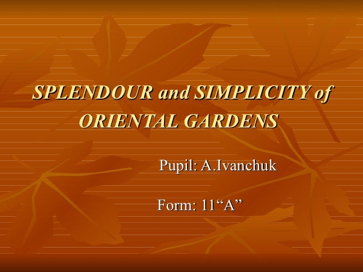 "SPLENDOUR and SIMPLICITY of ORIENTAL GARDENS   Pupil: A.Ivanchuk Form: 11""A"""