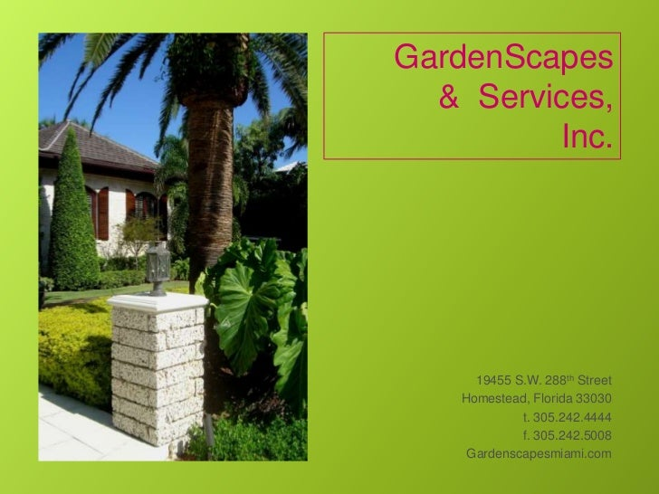 GardenScapes         &  Services,  <br />Inc.<br />19455 S.W. 288th Street<br />Homestead, Florida 33030<br />t. 305.242.4...