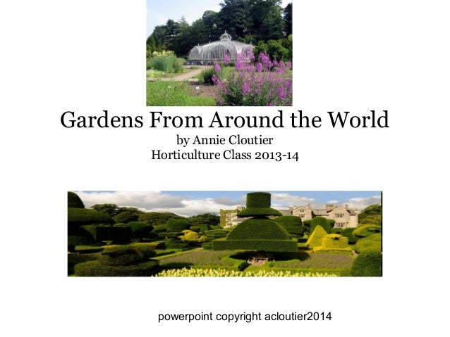 Gardens From Around the World by Annie Cloutier Horticulture Class 2013-14  powerpoint copyright acloutier2014