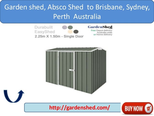 Buy Garden Shed Absco Shed To Brisbane Sydney Perth