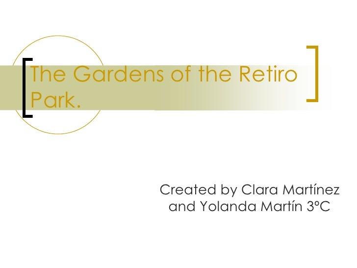 The Gardens of the Retiro Park. <br />Created by Clara Martínez and Yolanda Martín 3ºC<br />