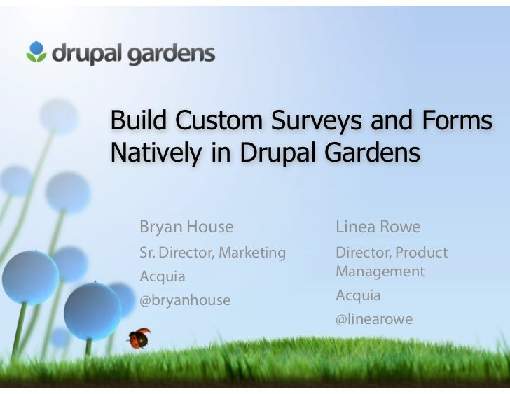 Build Custom Surveys and FormsNatively in Drupal Gardens  Bryan House               Linea Rowe  Sr. Director, Marketing   ...