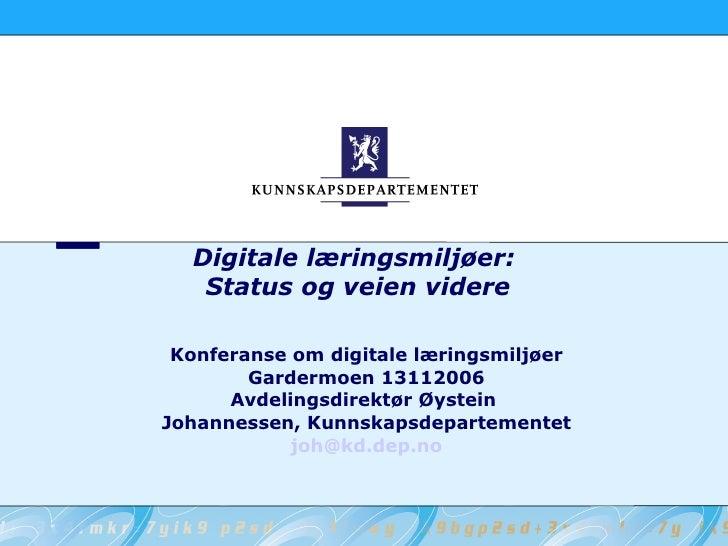 Digitale læringsmiljøer:  Status og veien videre Konferanse om digitale læringsmiljøer Gardermoen 13112006 Avdelingsdirekt...