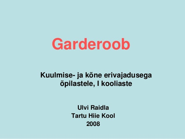 Garderoob Ulvi Raidla Tartu Hiie Kool 2008 Kuulmise- ja kõne erivajadusega õpilastele, I kooliaste