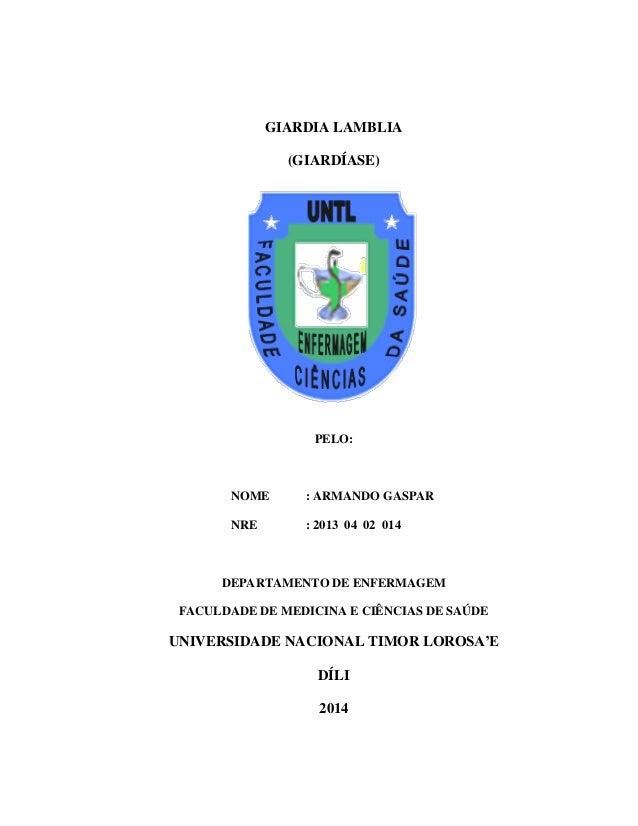 GIARDIA LAMBLIA  (GIARDÍASE)  PELO:  NOME : ARMANDO GASPAR  NRE : 2013 04 02 014  DEPARTAMENTO DE ENFERMAGEM  FACULDADE DE...