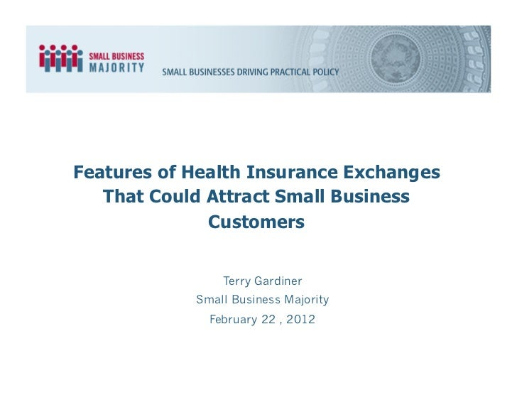 Features of Health Insurance Exchanges   That Could Attract Small Business              Customers                Terry Gar...