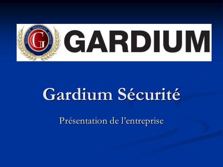 Gardium Sécurité Présentation de l'entreprise