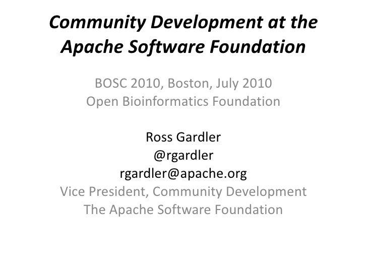 Community Development at the  Apache Software Foundation      BOSC 2010, Boston, July 2010     Open Bioinformatics Foundat...